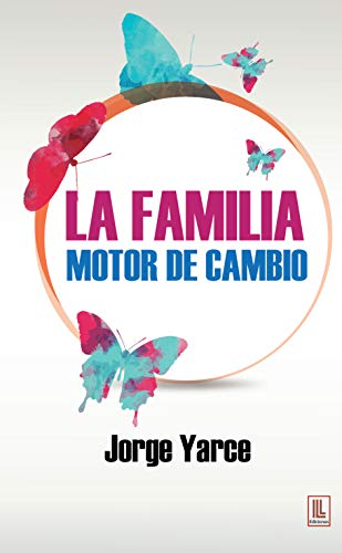 La familia motor de cambio por Jorge  Yarce