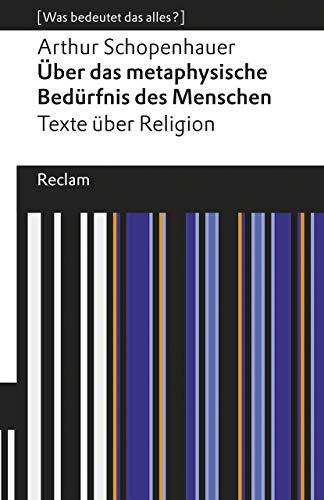 Das metaphysische Bedürfnis des Menschen. Texte über Religion: [Was bedeutet das alles?] (Reclams Universal-Bibliothek)