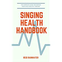 Singing Health Handbook: The Complete Guide For Keeping Your Voice Healthy. Forever. (English Edition)