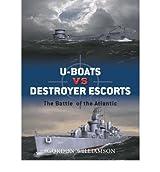 [(U-Boats vs Destroyer Escorts: The Battle of the Atlantic)] [ By (author) Gordon Williamson ] [January, 2008]