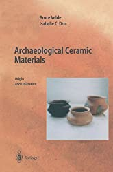Archaeological Ceramic Materials: Origin and Utilization (Natural Science in Archaeology) by Bruce Velde (1999-01-01)