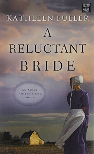 A Reluctant Bride An Amish Of Birch Creek Novel