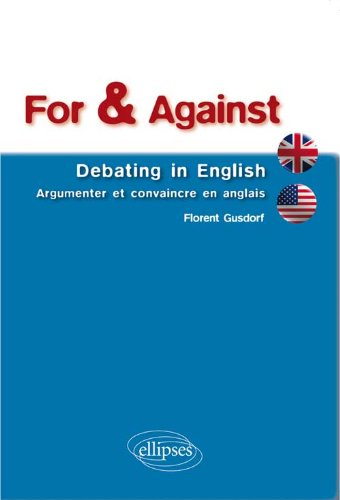 For & Against Debating in English Argumenter et Convaincre en Anglais