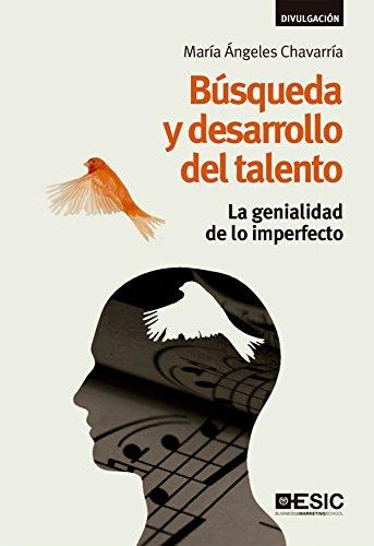 Búsqueda y desarrollo del talento. La genialidad de lo imperfecto (Libros profesionales) por María Ángeles Chavarría