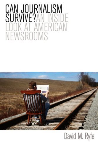Can Journalism Survive?: An Inside Look at American Newsrooms by Ryfe, David M. (2012) Paperback