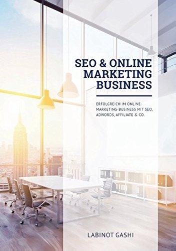 SEO & Online Marketing Business : Erfolgreich im Online-Marketing-Business mit SEO, AdWords, Affiliate & Co. par Labinot Gashi