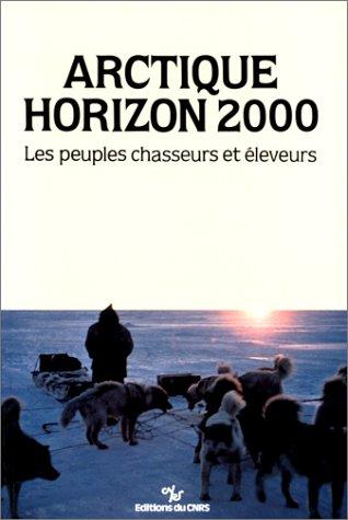 Arctique horizon 2000 : Les peuples chasseurs et éleveurs par Malaurie