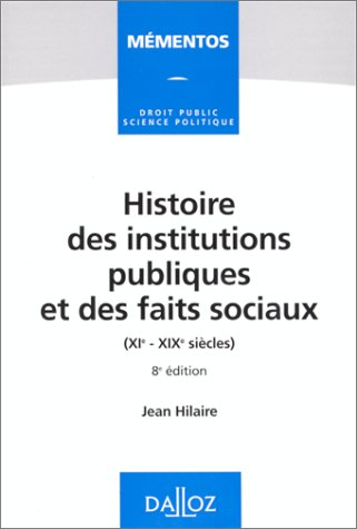 HISTOIRE DES INSTITUTIONS PUBLIQUES ET DES FAITS SOCIAUX (XIEME-XIXEME SIECLES). 8ème édition