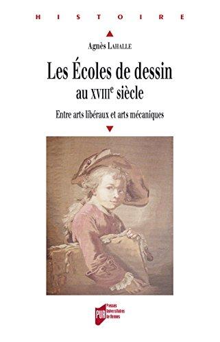 Les écoles de dessin au xviiie siècle: Entre arts libéraux et arts mécaniques (Histoire) par Agnès Lahalle