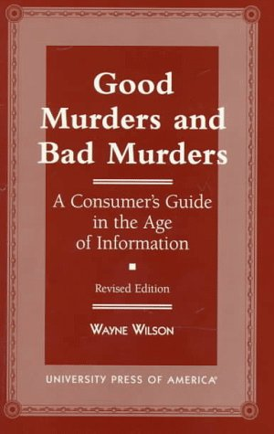 Good Murders and Bad Murders: A Consumer's Guide in the Age of Information