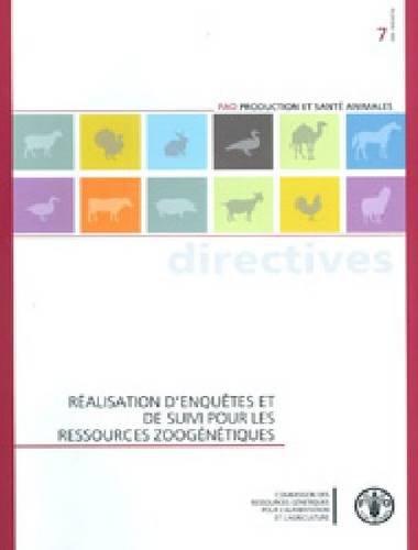 Realisation d'enquetes et de suivi pour les ressources zoogenetiques (Fao Production Et Sante Animales - Directives) por Food and Agriculture Organization of the United Nations