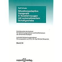 Situationsadaptive Gangwahl in Nutzfahrzeugen mit automatisiertem Schaltgetriebe (Schriftenreihe des Instituts für Verbrennungsmotoren und Kraftfahrwesen der Universitut Stuttgart)