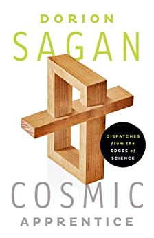 Cosmic Apprentice: Dispatches from the Edges of Science von [Sagan, Dorion]