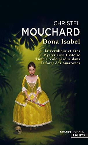 Dona Isabel - Ou la véridique et très mystérieuse histoire d'une créole perdue dans la forêt des am par Christel Mouchard