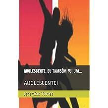 ADOLESCENTE, EU TAMBÉM FUI UM...: ADOLESCENTE!