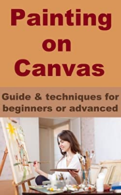 Painting on Canvas - Guide & techniques for beginners or advanced