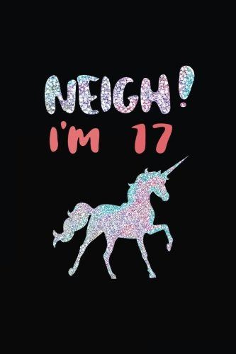 NEIGH! I'm 17: Unicorn Birthday Blank Lined Diary (Not Real Glitter) (Unicorn Gifts For Girls, Band 8)