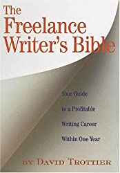 The Freelance Writer's Bible: Your Guide to a Profitable Writing Career Within One Year