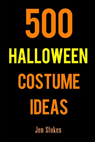 500 Halloween Costume Ideas: Costume and Cosplay ideas for Boys, Girls, Men, Women, Cats, and Dogs