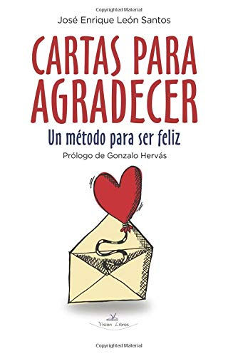 Cartas para Agradecer: Un método para ser feliz por José Enrique León Santos
