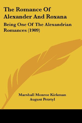 The Romance of Alexander and Roxana: Being One of the Alexandrian Romances (1909)