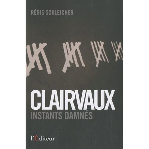 Clairvaux, instants damnés