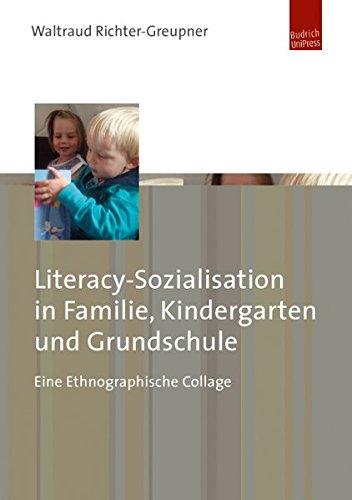 Literacy-Sozialisation in Familie, Kindergarten und Grundschule. Eine Ethnographische Collage