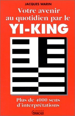Votre avenir au quotidien par le Yi-King par Jacques Warin