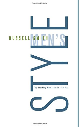 Men's Style: The Thinking Man's Guide to Dress por Russell Smith