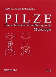 Pilze: Eine unterhaltsame Einführung in die Mykologie