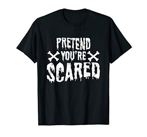Kostüm Streiche Lustige - Pretend You're Scared Halloween Kostüm Streich Geschenk T-Shirt