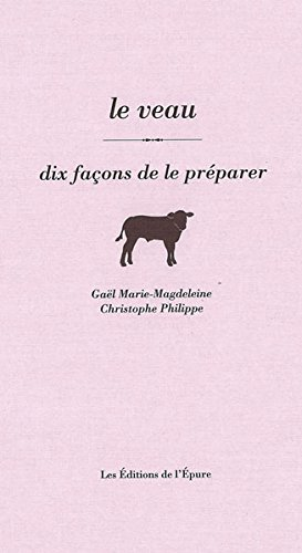 Le veau : Dix façons de le préparer par Gaël Marie-Magdeleine;Christophe Philippe