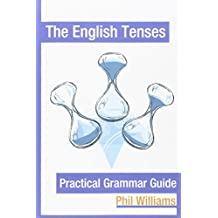 The English Tenses Practical Grammar Guide by Williams Phil (2014-08-17)