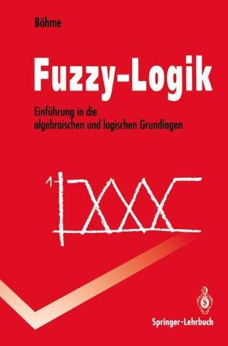 Fuzzy-Logik: Einführung In Die Algebraischen Und Logischen Grundlagen (Springer-Lehrbuch) (German Edition)