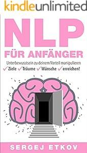 NLP FÜR ANFÄNGER: Unterbewusstsein zu deinem Vorteil mainpulieren - Ziele - Träume - Wünsche - erreichen! ( mit NLP Worksheet + Affirmationen)