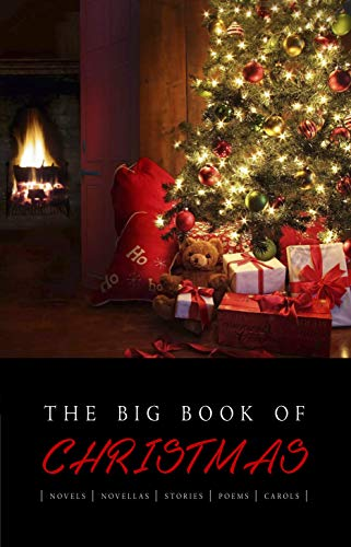 The Big Book of Christmas: 140+ authors and 400+ novels, novellas, stories, poems & carols (KathartikaTM Classics) (English Edition)