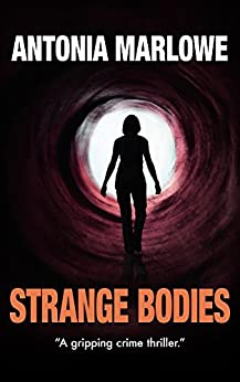 STRANGE BODIES (a gripping crime thriller) by [Marlowe, Antonia]