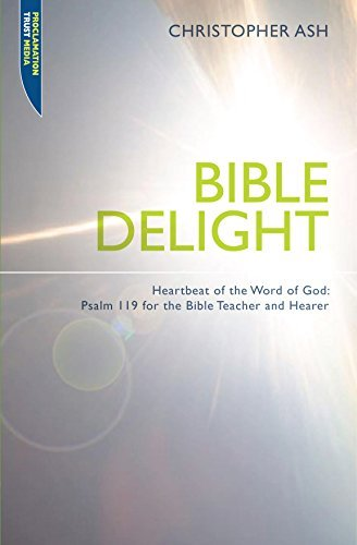 Bible Delight: Heartbeat of the Word of God: Psalm 119 for the Bible Teacher and Hearer (Proclamation Trust) by Christopher Ash (2008-07-20)