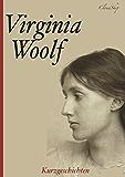 Virginia Woolf - Die besten Kurzgeschichten (Ein verwunschenes Haus; Ein ungeschriebener Roman; Montag oder Dienstag)