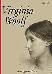 Virginia Woolf – Die besten Kurzgeschichten (Ein verwunschenes Haus; Ein ungeschriebener Roman; Montag oder Dienstag)