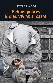 Pobres pobres: 8 dies vivint al carrer (Contrastos) por Jaume Vives Vives
