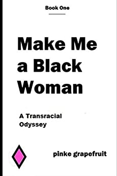 Make Me a Black Woman: A Transracial Odyssey by [Grapefruit, Pinke]