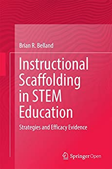 Instructional Scaffolding in STEM Education: Strategies and Efficacy Evidence (English Edition) di [Belland, Brian R.]