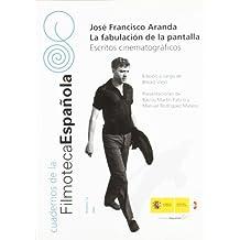 José Francisco Aranda. La fabulación de la pantalla. Escritos cinematográficos