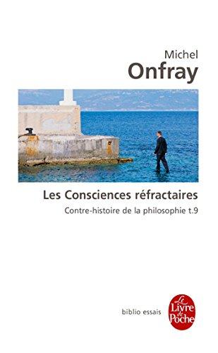 Contre-histoire de la philosophie tome 9 : Les Consciences réfractaires: Contre-histoire de la philosophie t.9 par Michel Onfray