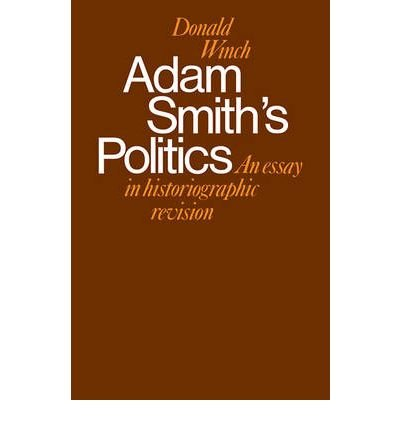 ADAM SMITH'S POLITICS: AN ESSAY IN HISTORIOGRAPHIC REVISION BY Winch, D.(Author)05-1978( Paperback )
