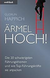 Ärmel hoch! - Die 20 schwierigsten Führungsthemen und wie Top-Führungskräfte sie anpacken by Gudrun Happich (2011-02-16)