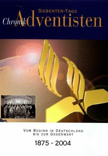 Siebenten-Tags-Adventisten : Chronik ; Vom Beginn in Deutschland bis zur Gegenwart ; 1875-2004