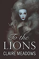 To the Lions by Claire Meadows (2016-01-28)