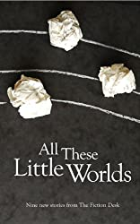 All These Little Worlds (The Fiction Desk Book 2)